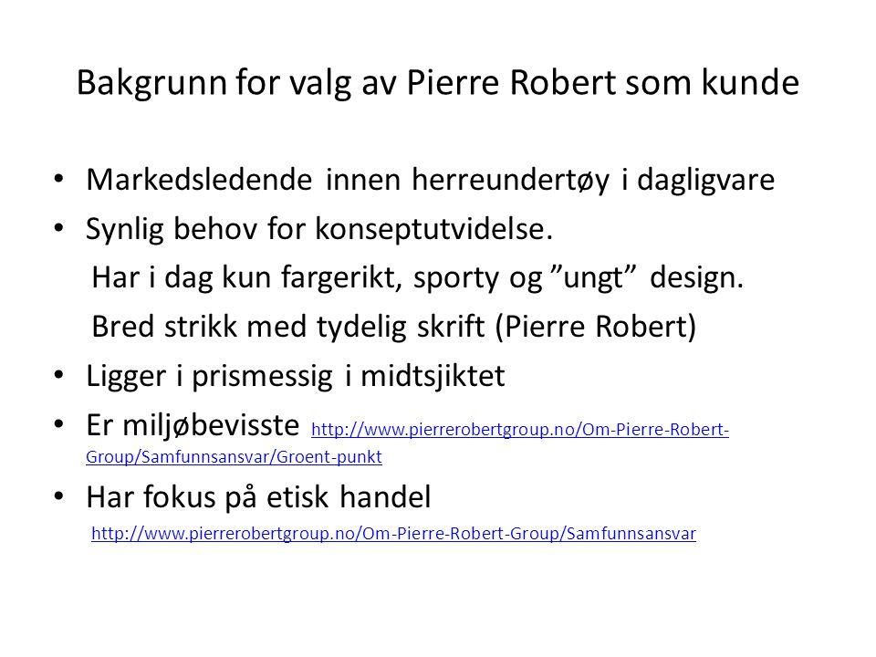 Bakgrunn for valg av Pierre Robert som kunde Markedsledende innen herreundertøy i dagligvare Synlig behov for konseptutvidelse.