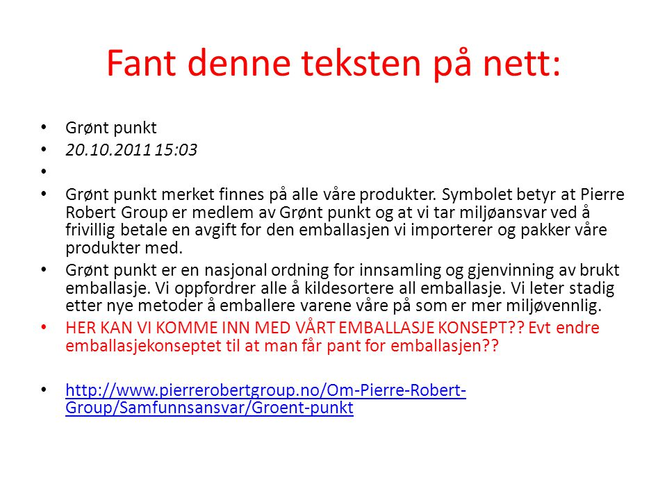 Fant denne teksten på nett: Grønt punkt 20.10.2011 15:03 Grønt punkt merket finnes på alle våre produkter.