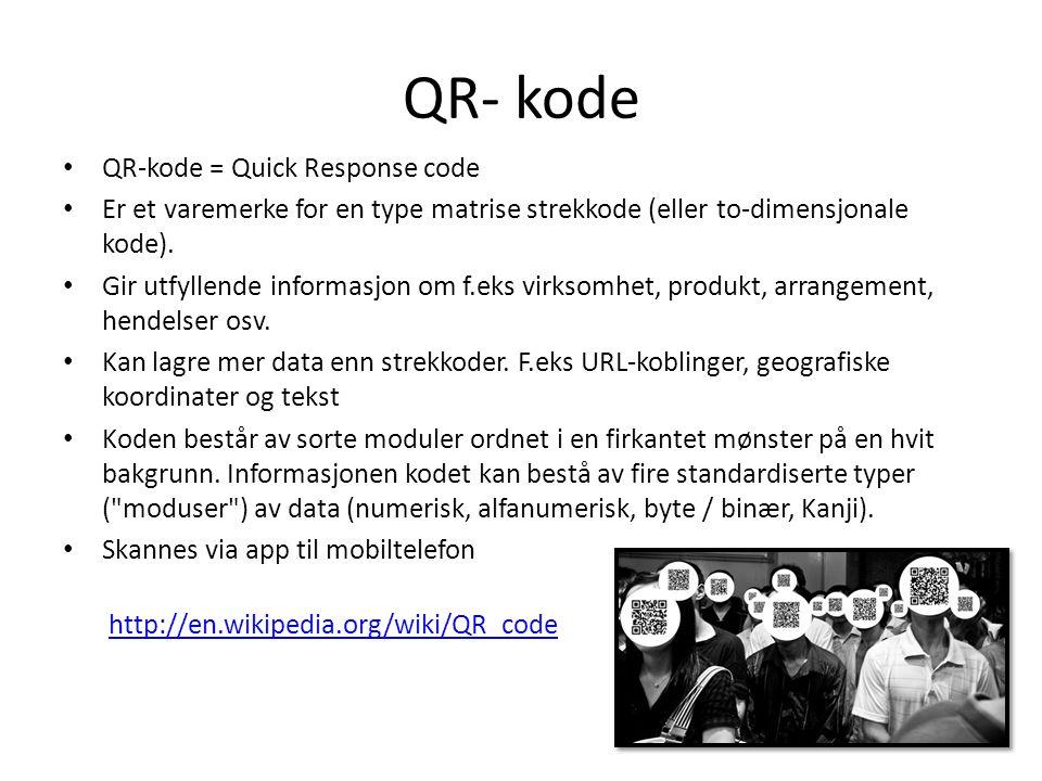 QR- kode QR-kode = Quick Response code Er et varemerke for en type matrise strekkode (eller to-dimensjonale kode). Gir utfyllende informasjon om f.eks