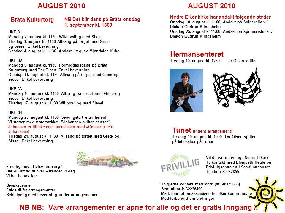 AUGUST 2010 Bråta Kulturtorg NB NB: Våre arrangementer er åpne for alle og det er gratis inngang !! Nedre Eiker kirke har andakt følgende steder Onsda