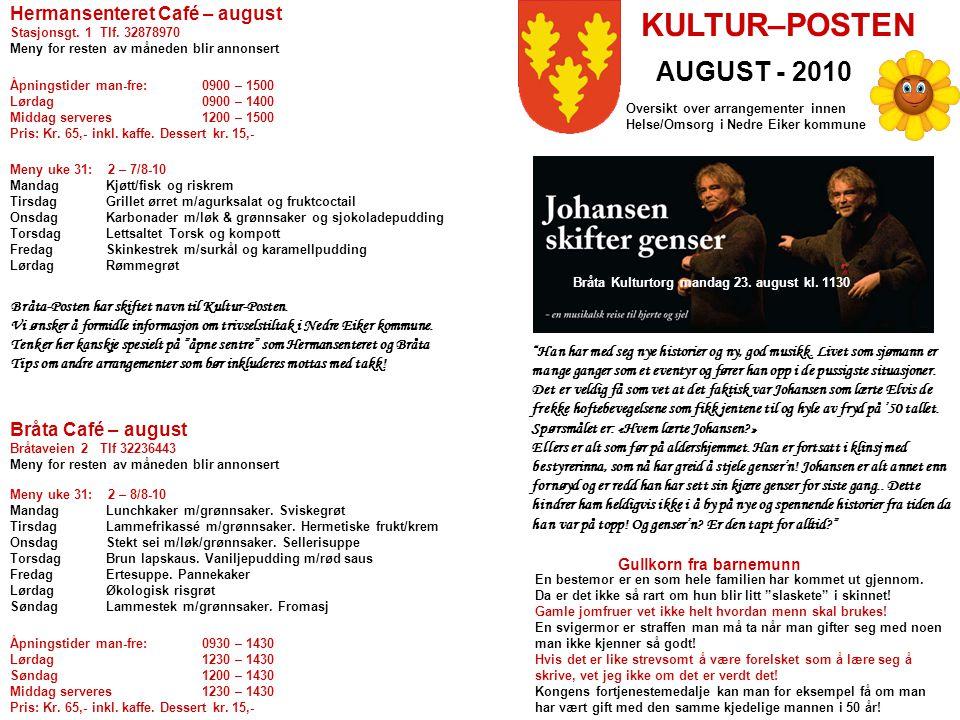 KULTUR–POSTEN AUGUST - 2010 Bråta-Posten har skiftet navn til Kultur-Posten. Vi ønsker å formidle informasjon om trivselstiltak i Nedre Eiker kommune.