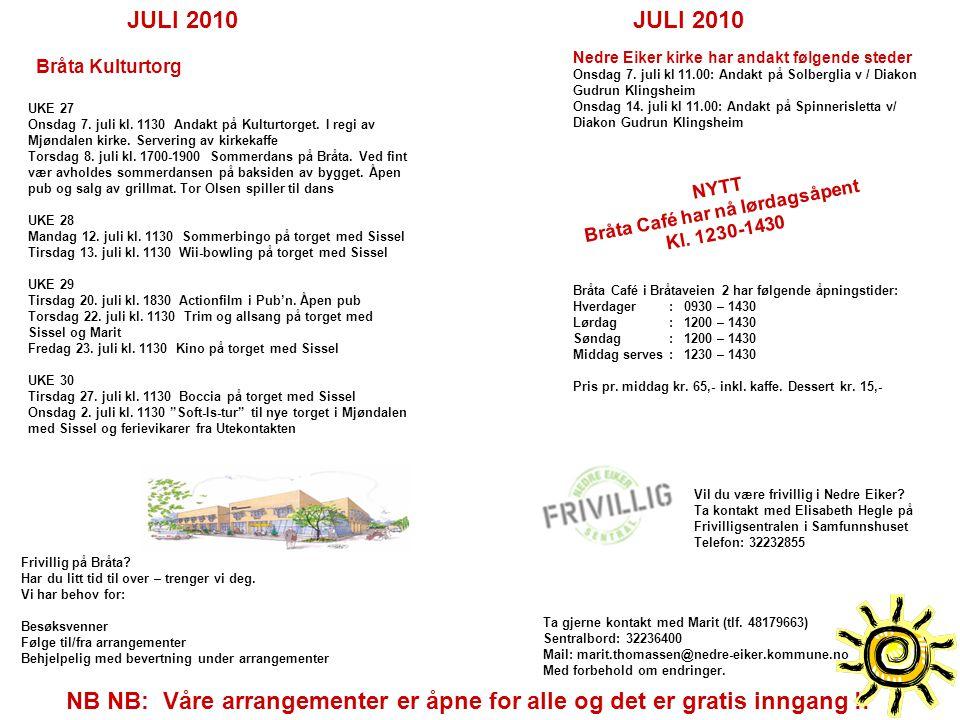 JULI 2010 Bråta Kulturtorg NB NB: Våre arrangementer er åpne for alle og det er gratis inngang !.