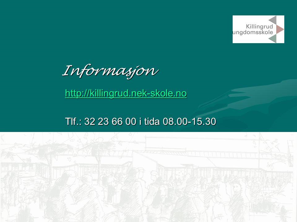 Informasjon http://killingrud.nek-skole.no Tlf.: 32 23 66 00 i tida 08.00-15.30
