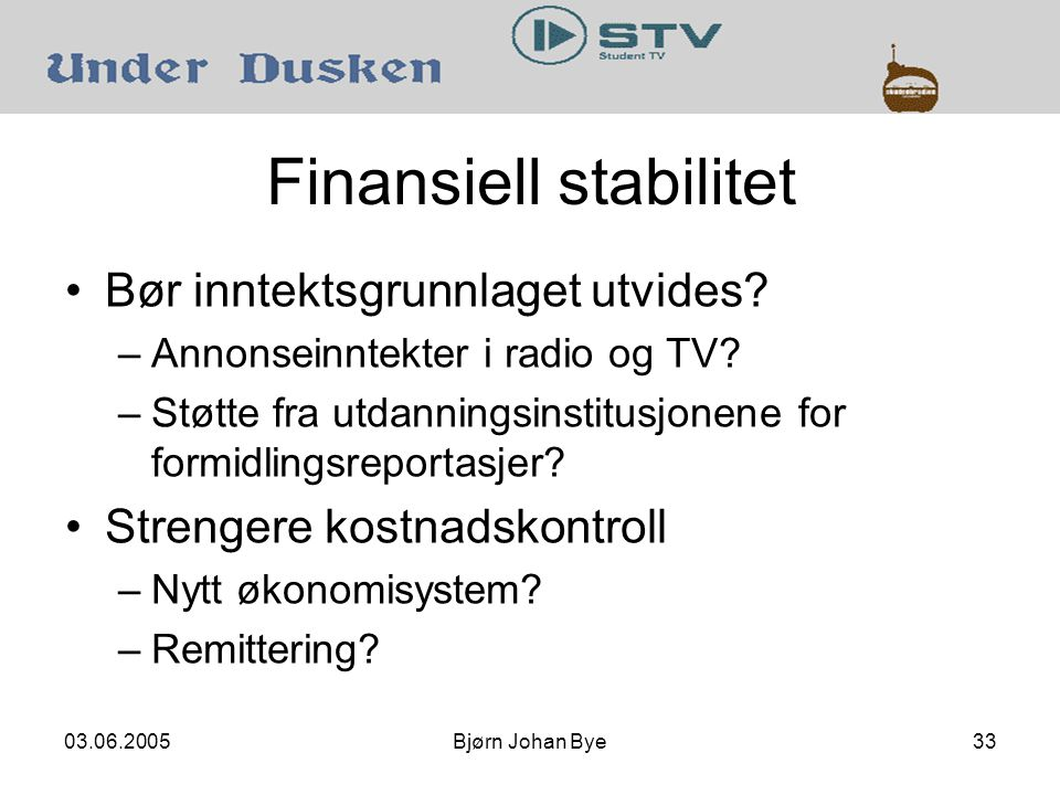 03.06.2005Bjørn Johan Bye33 Finansiell stabilitet Bør inntektsgrunnlaget utvides.