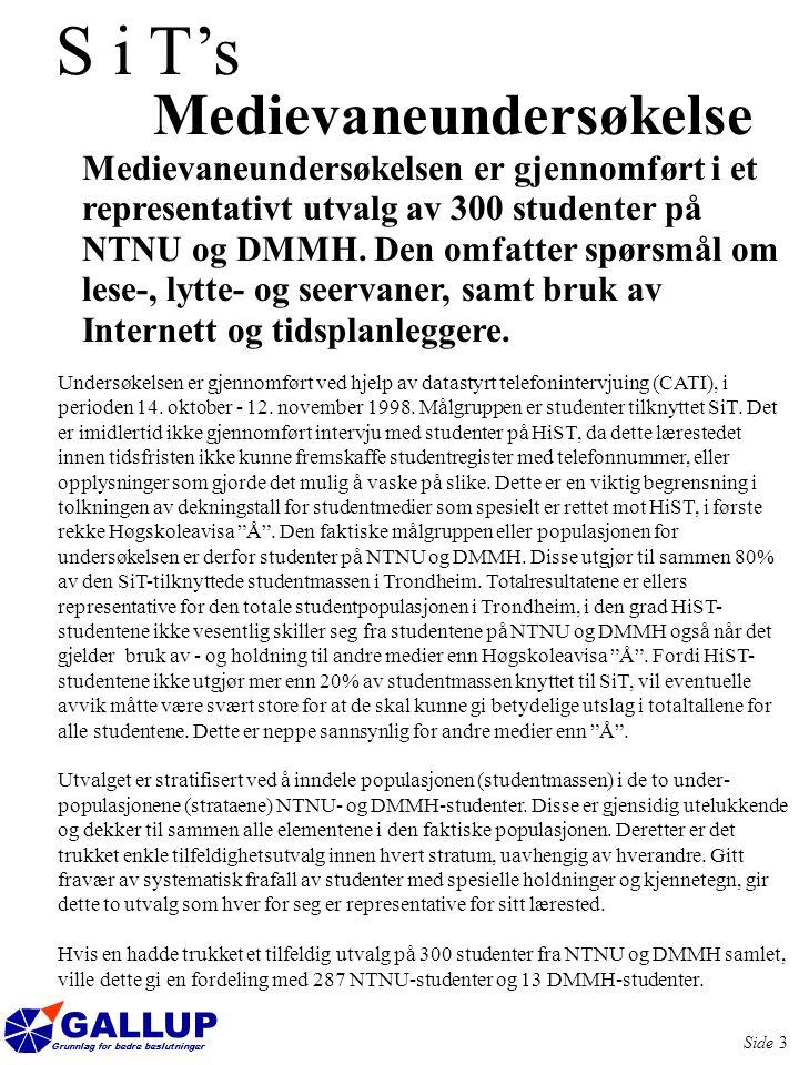 GALLUP Grunnlag for bedre beslutninger Side 24 TV-Trøndelag har 14% daglig dekning 7 av 10 studenter kan ta inn TV-Trøndelag hjemme.