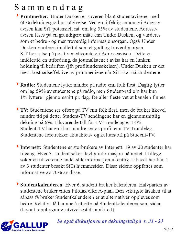 GALLUP Grunnlag for bedre beslutninger Side 5  Printmedier: Under Dusken er suveren blant studentavisene, med 60% dekningsgrad pr.