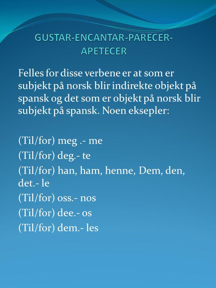 Felles for disse verbene er at som er subjekt på norsk blir indirekte objekt på spansk og det som er objekt på norsk blir subjekt på spansk. Noen ekse