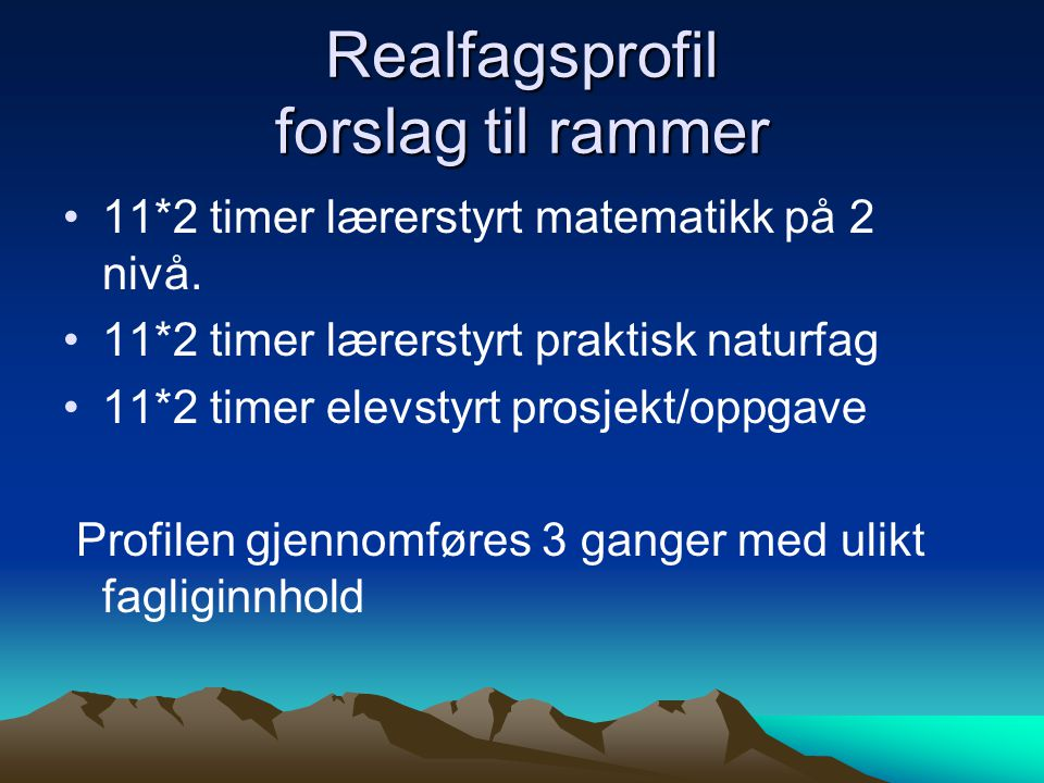 Realfagsprofil forslag til rammer 11*2 timer lærerstyrt matematikk på 2 nivå.