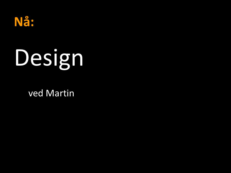 Nå: Design ved Martin