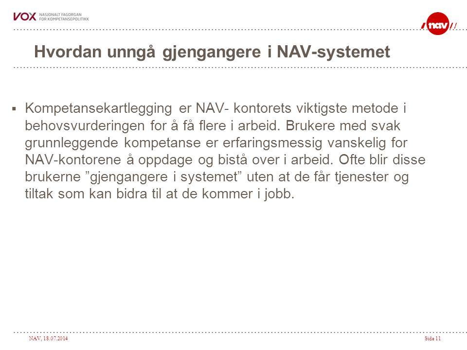 NAV, 18.07.2014Side 11 Hvordan unngå gjengangere i NAV-systemet  Kompetansekartlegging er NAV- kontorets viktigste metode i behovsvurderingen for å få flere i arbeid.