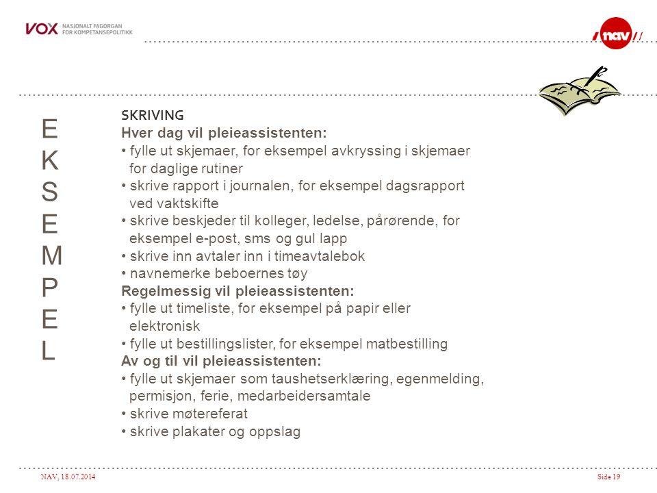 NAV, 18.07.2014Side 19 EKSEMPELEKSEMPEL SKRIVING Hver dag vil pleieassistenten: fylle ut skjemaer, for eksempel avkryssing i skjemaer for daglige ruti