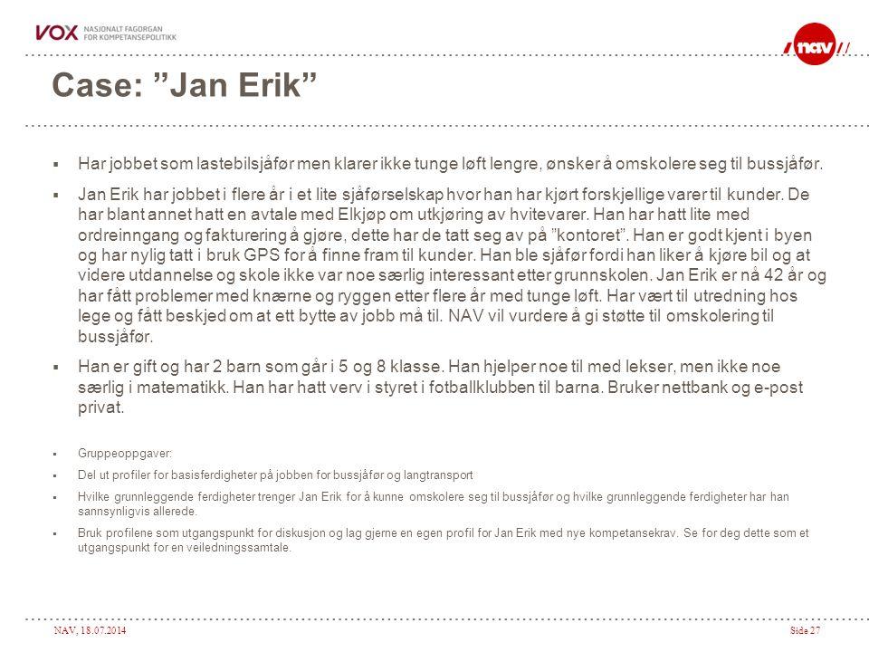 NAV, 18.07.2014Side 27 Case: Jan Erik  Har jobbet som lastebilsjåfør men klarer ikke tunge løft lengre, ønsker å omskolere seg til bussjåfør.