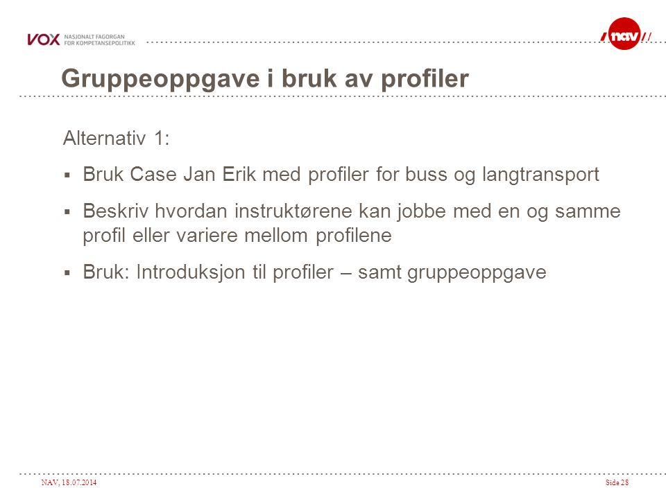 NAV, 18.07.2014Side 28 Gruppeoppgave i bruk av profiler Alternativ 1:  Bruk Case Jan Erik med profiler for buss og langtransport  Beskriv hvordan in