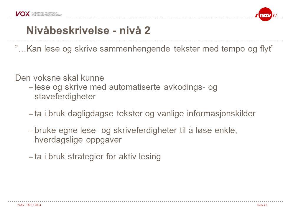 """NAV, 18.07.2014Side 43 Nivåbeskrivelse - nivå 2 """"…Kan lese og skrive sammenhengende tekster med tempo og flyt"""" Den voksne skal kunne – lese og skrive"""