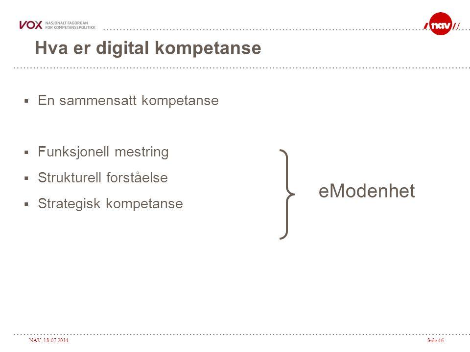 NAV, 18.07.2014Side 46 Hva er digital kompetanse  En sammensatt kompetanse  Funksjonell mestring  Strukturell forståelse  Strategisk kompetanse eModenhet
