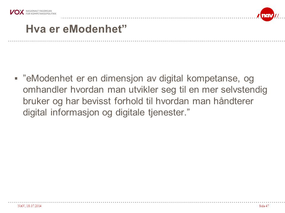 """NAV, 18.07.2014Side 47 Hva er eModenhet""""  """"eModenhet er en dimensjon av digital kompetanse, og omhandler hvordan man utvikler seg til en mer selvsten"""