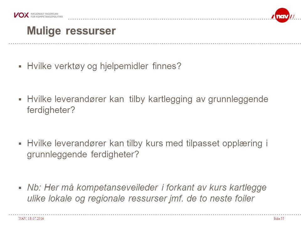 NAV, 18.07.2014Side 55 Mulige ressurser  Hvilke verktøy og hjelpemidler finnes?  Hvilke leverandører kan tilby kartlegging av grunnleggende ferdighe