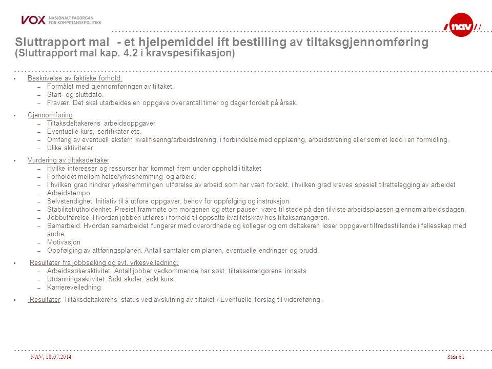 NAV, 18.07.2014Side 61 Sluttrapport mal - et hjelpemiddel ift bestilling av tiltaksgjennomføring (Sluttrapport mal kap. 4.2 i kravspesifikasjon)  Bes
