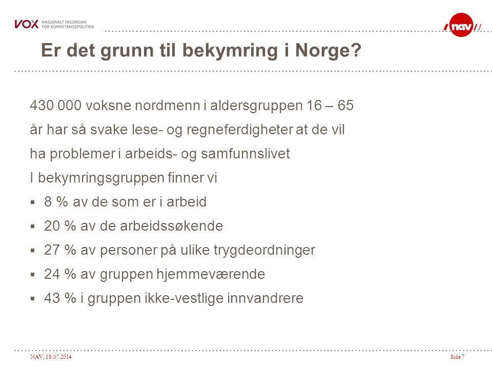 NAV, 18.07.2014Side 7 Er det grunn til bekymring i Norge? 430 000 voksne nordmenn i aldersgruppen 16 – 65 år har så svake lese- og regneferdigheter at