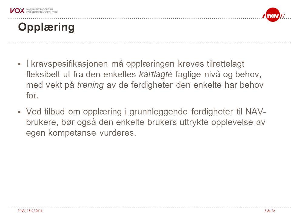 NAV, 18.07.2014Side 70 Opplæring  I kravspesifikasjonen må opplæringen kreves tilrettelagt fleksibelt ut fra den enkeltes kartlagte faglige nivå og b
