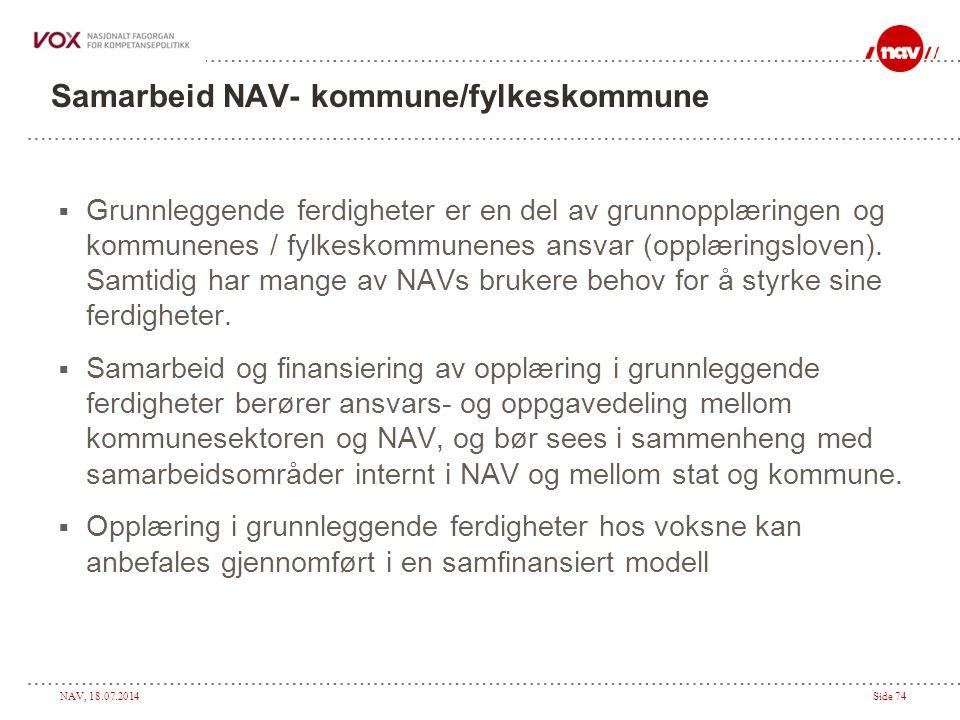 NAV, 18.07.2014Side 74 Samarbeid NAV- kommune/fylkeskommune  Grunnleggende ferdigheter er en del av grunnopplæringen og kommunenes / fylkeskommunenes ansvar (opplæringsloven).