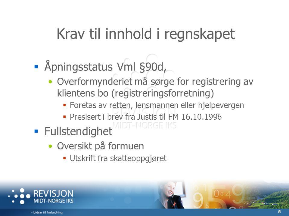 5 Krav til innhold i regnskapet  Åpningsstatus Vml §90d, Overformynderiet må sørge for registrering av klientens bo (registreringsforretning)  Foret
