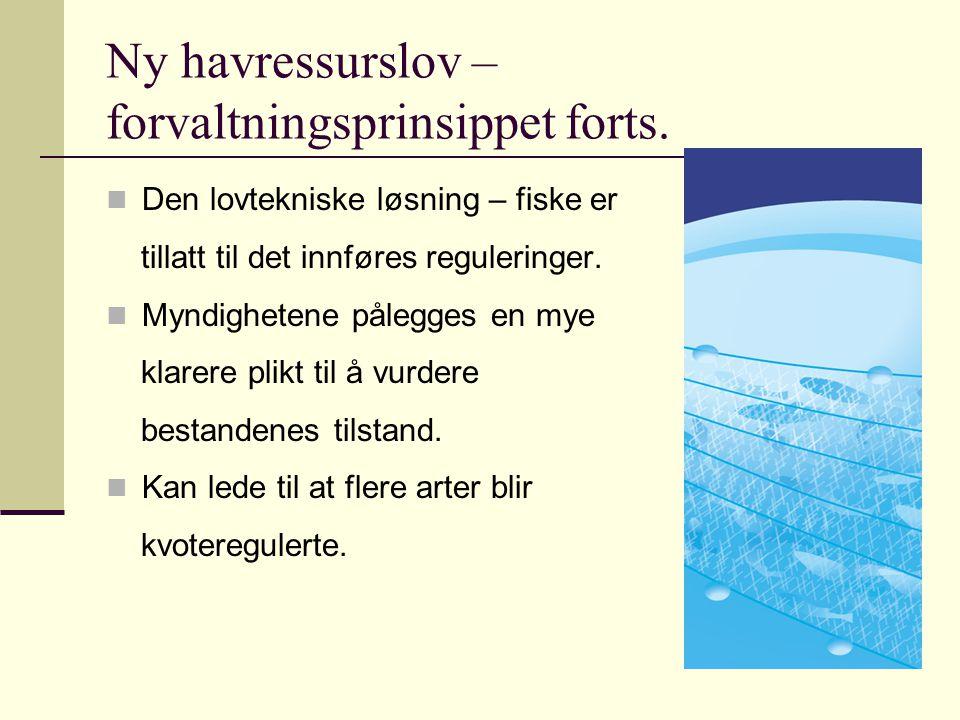 Ny havressurslov – forvaltningsprinsippet forts. Den lovtekniske løsning – fiske er tillatt til det innføres reguleringer. Myndighetene pålegges en my