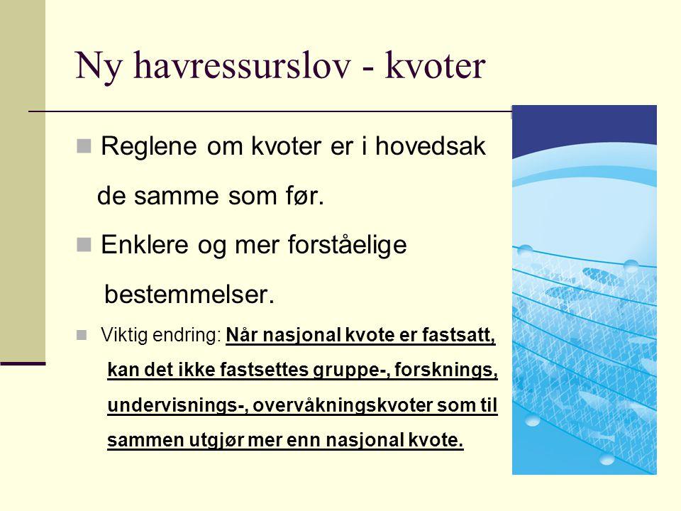 Ny havressurslov - kvoter Reglene om kvoter er i hovedsak de samme som før. Enklere og mer forståelige bestemmelser. Viktig endring: Når nasjonal kvot