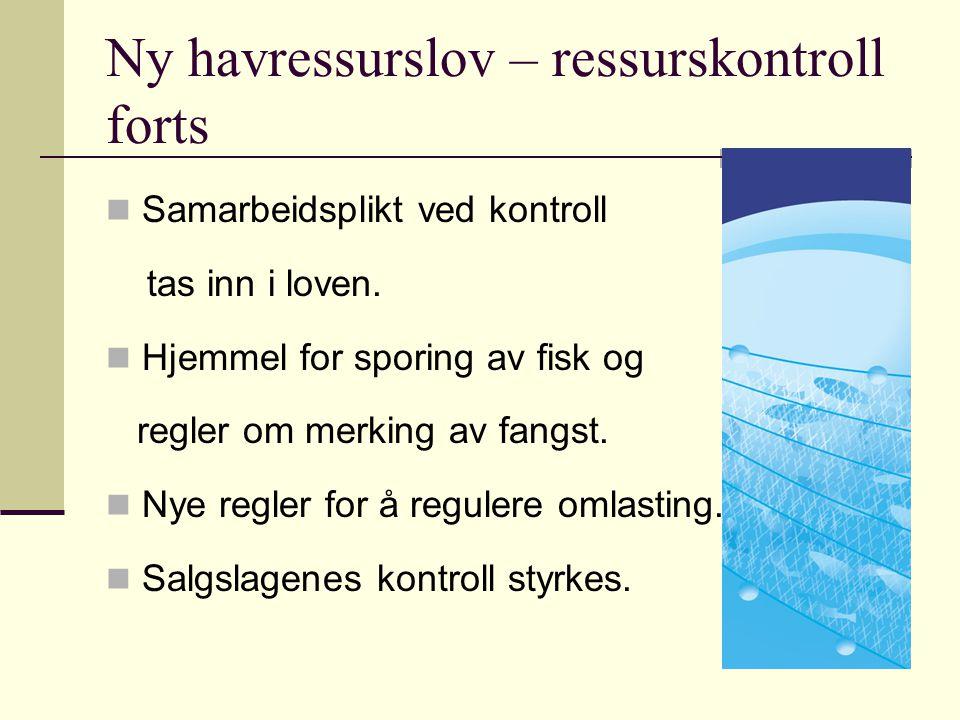Ny havressurslov – ressurskontroll forts Samarbeidsplikt ved kontroll tas inn i loven. Hjemmel for sporing av fisk og regler om merking av fangst. Nye