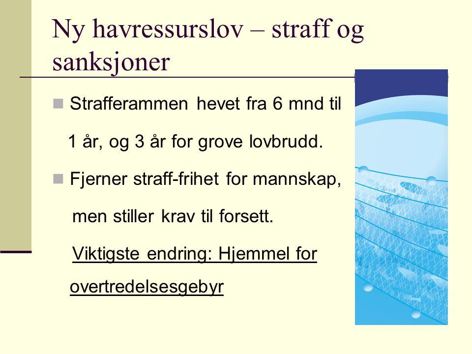 Ny havressurslov – straff og sanksjoner Strafferammen hevet fra 6 mnd til 1 år, og 3 år for grove lovbrudd.