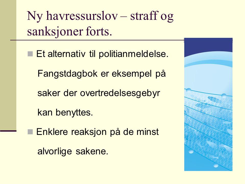 Ny havressurslov – straff og sanksjoner forts. Et alternativ til politianmeldelse. Fangstdagbok er eksempel på saker der overtredelsesgebyr kan benytt