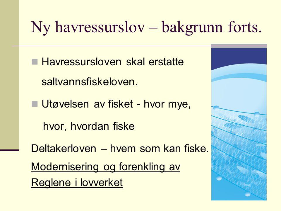 Ny havressurslov – bakgrunn forts.Havressursloven skal erstatte saltvannsfiskeloven.
