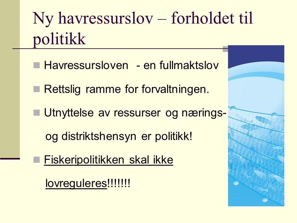 Ny havressurslov – forholdet til politikk Havressursloven - en fullmaktslov Rettslig ramme for forvaltningen. Utnyttelse av ressurser og nærings- og d