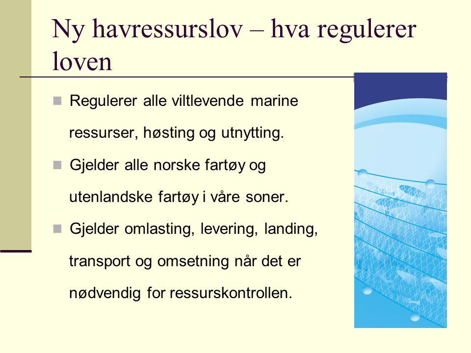 Ny havressurslov – hva regulerer loven Regulerer alle viltlevende marine ressurser, høsting og utnytting. Gjelder alle norske fartøy og utenlandske fa