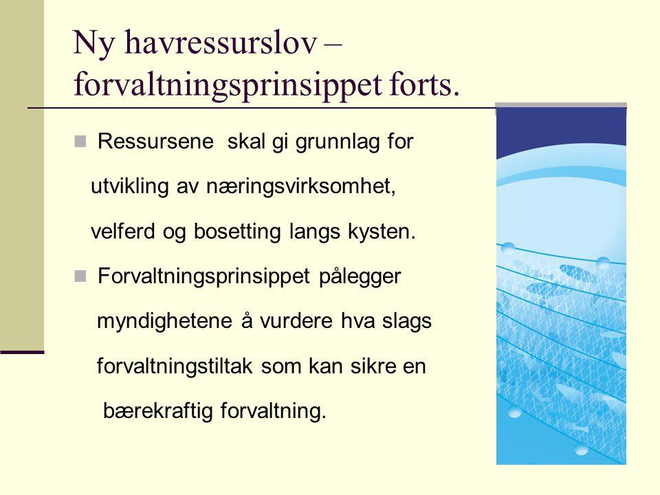 Ny havressurslov – forvaltningsprinsippet forts. Ressursene skal gi grunnlag for utvikling av næringsvirksomhet, velferd og bosetting langs kysten. Fo