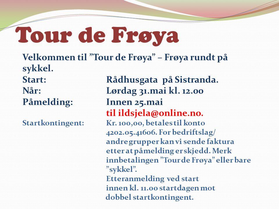 """Tour de Frøya Velkommen til """"Tour de Frøya"""" – Frøya rundt på sykkel. Start: Rådhusgata på Sistranda. Når: Lørdag 31.mai kl. 12.00 Påmelding:Innen 25.m"""