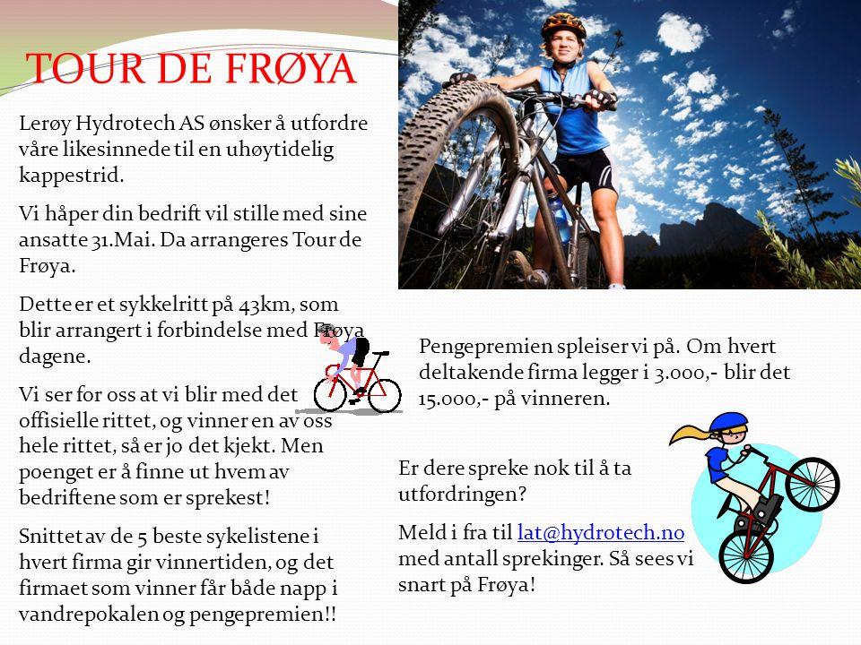 TOUR DE FRØYA Lerøy Hydrotech AS ønsker å utfordre våre likesinnede til en uhøytidelig kappestrid. Vi håper din bedrift vil stille med sine ansatte 31