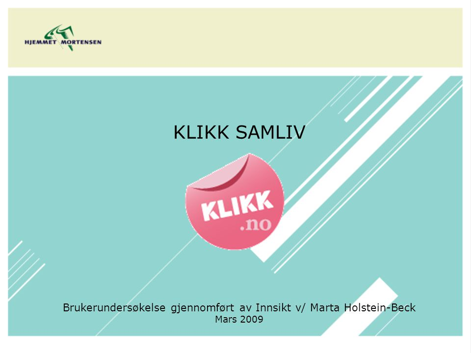 KLIKK SAMLIV Brukerundersøkelse gjennomført av Innsikt v/ Marta Holstein-Beck Mars 2009