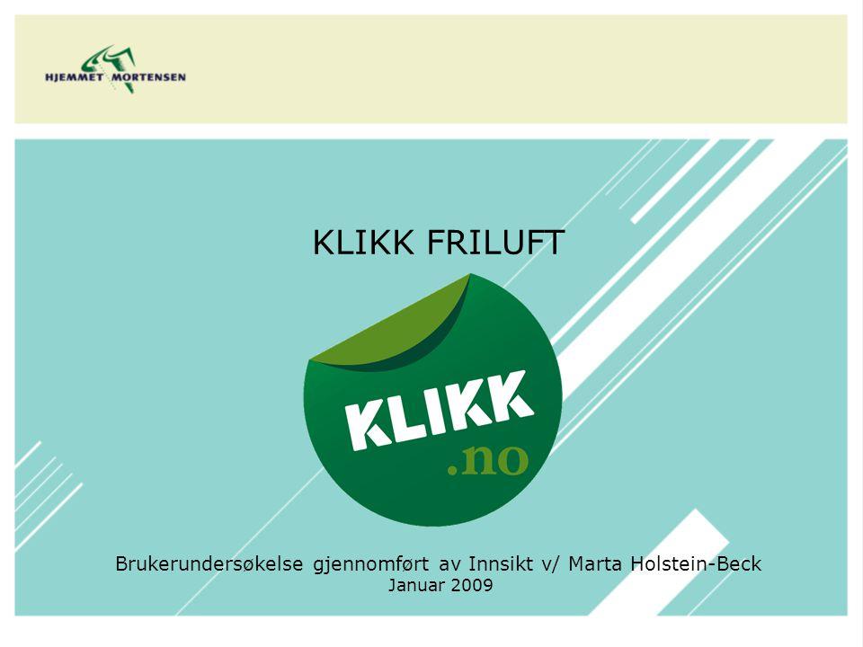 KLIKK FRILUFT Brukerundersøkelse gjennomført av Innsikt v/ Marta Holstein-Beck Januar 2009