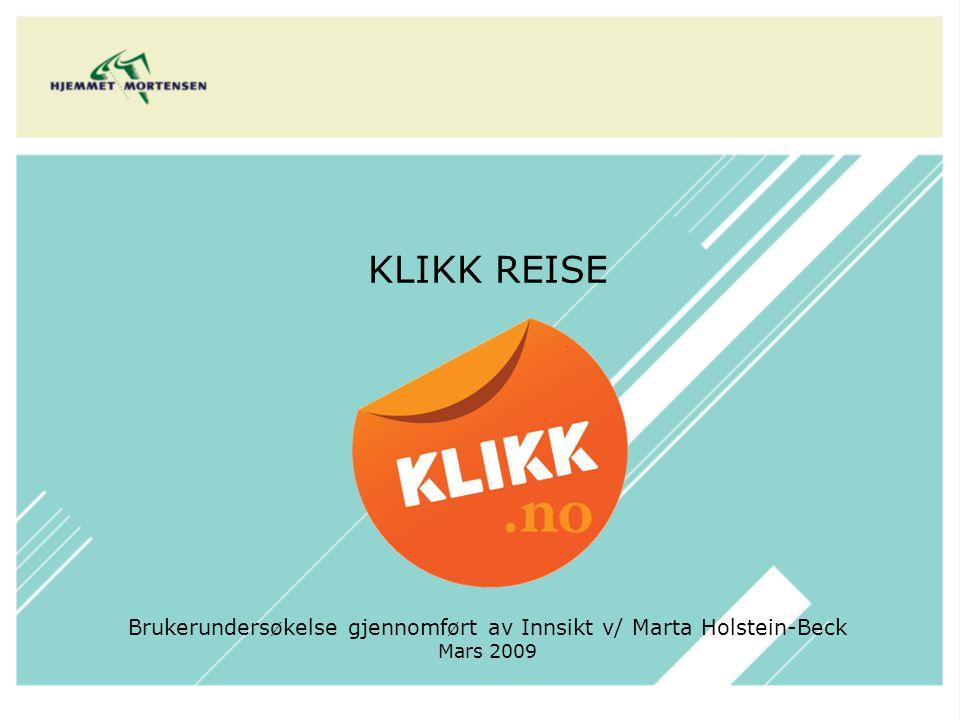KLIKK REISE Brukerundersøkelse gjennomført av Innsikt v/ Marta Holstein-Beck Mars 2009