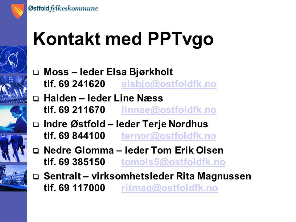 Kontakt med PPTvgo  Moss – leder Elsa Bjørkholt tlf. 69 241620 elsbjo@ostfoldfk.noelsbjo@ostfoldfk.no  Halden – leder Line Næss tlf. 69 211670 linna