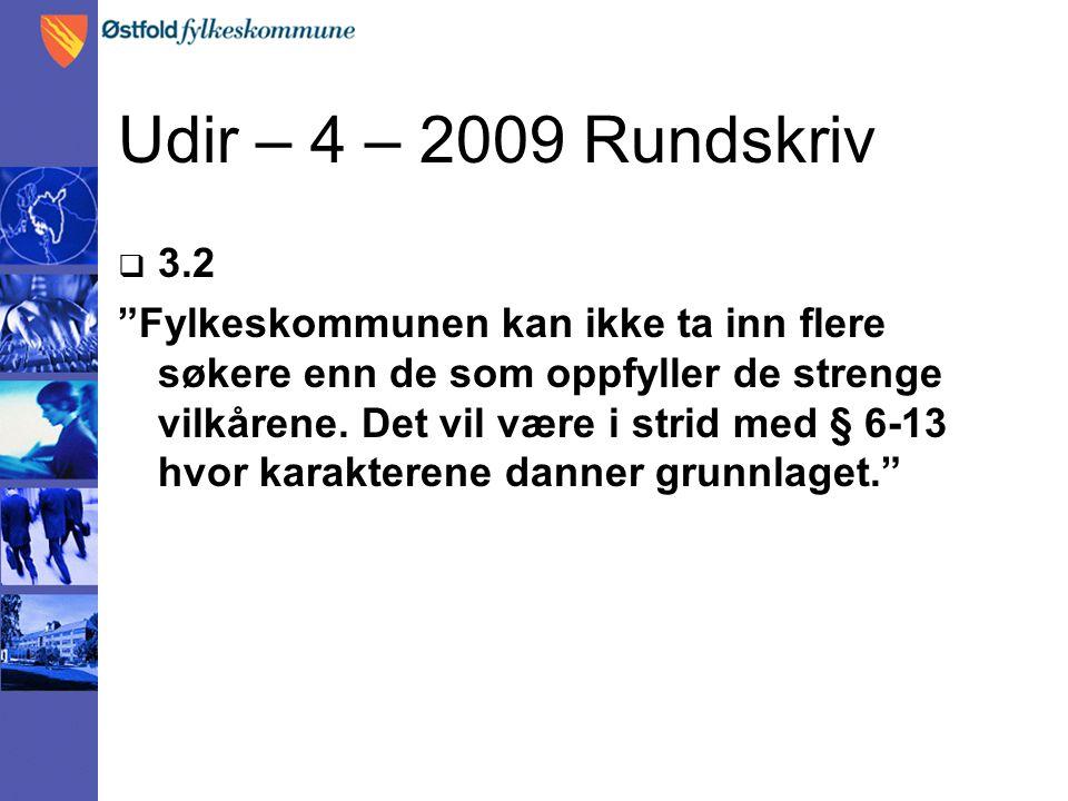 """Udir – 4 – 2009 Rundskriv  3.2 """"Fylkeskommunen kan ikke ta inn flere søkere enn de som oppfyller de strenge vilkårene. Det vil være i strid med § 6-1"""