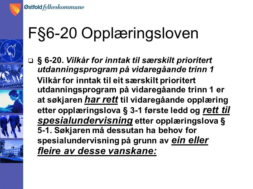 F§6-20 Opplæringsloven  § 6-20. Vilkår for inntak til særskilt prioritert utdanningsprogram på vidaregåande trinn 1 Vilkår for inntak til eit særskil