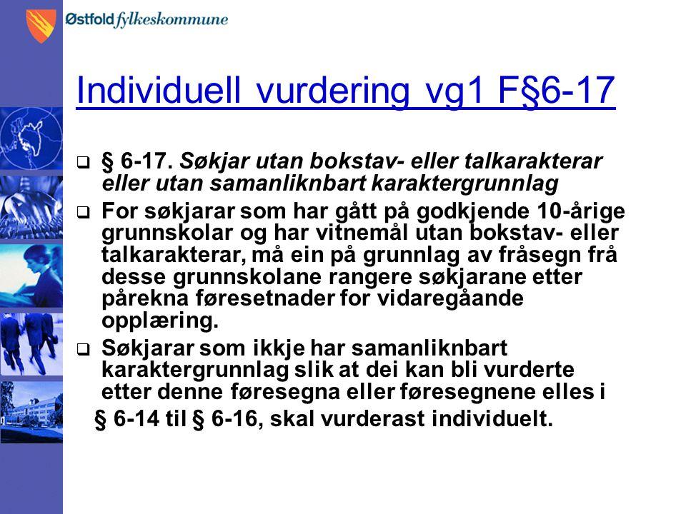 Individuell vurdering vg1 F§6-17  § 6-17. Søkjar utan bokstav- eller talkarakterar eller utan samanliknbart karaktergrunnlag  For søkjarar som har g