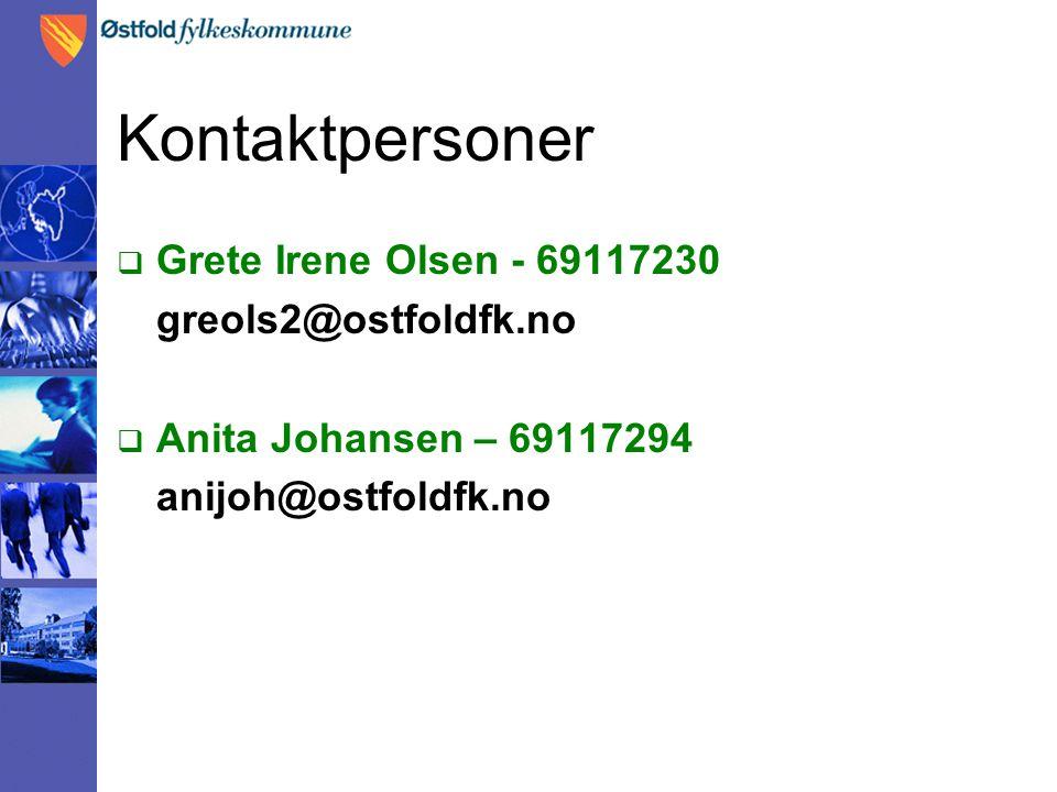 Kontaktpersoner  Grete Irene Olsen - 69117230 greols2@ostfoldfk.no  Anita Johansen – 69117294 anijoh@ostfoldfk.no