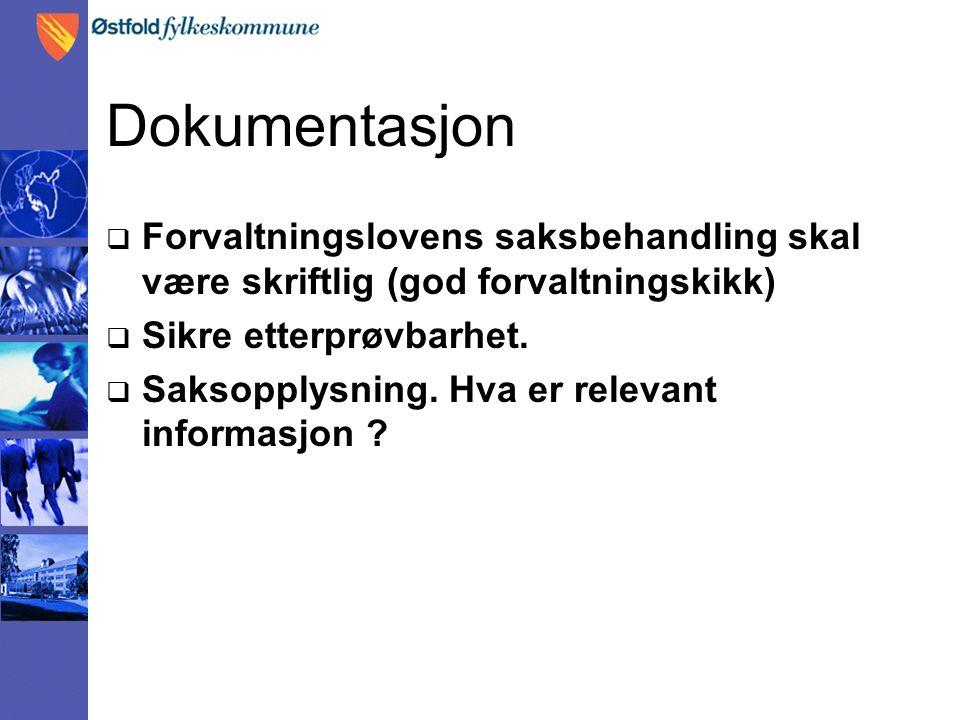 Dokumentasjon  Forvaltningslovens saksbehandling skal være skriftlig (god forvaltningskikk)  Sikre etterprøvbarhet.  Saksopplysning. Hva er relevan