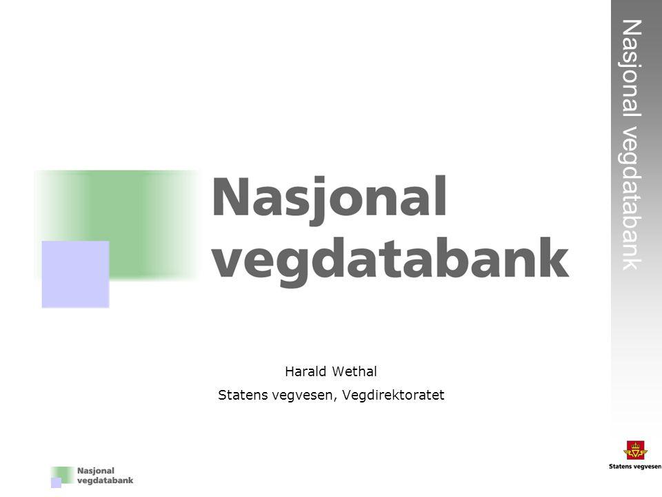 1 Nasjonal vegdatabank Harald Wethal Statens vegvesen, Vegdirektoratet