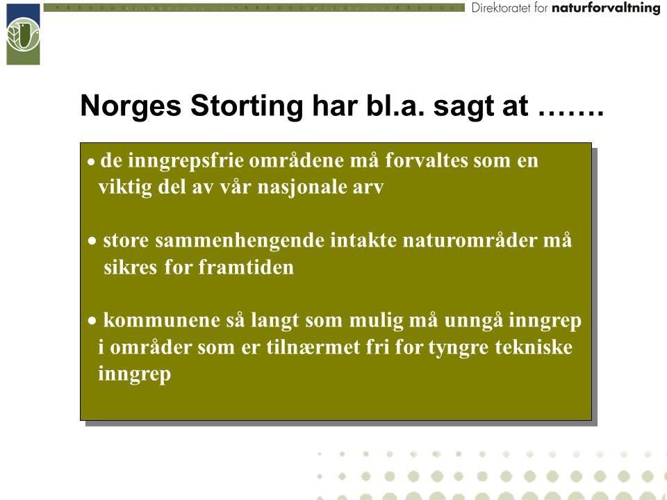 Norges Storting har bl.a. sagt at …….  de inngrepsfrie områdene må forvaltes som en viktig del av vår nasjonale arv  store sammenhengende intakte na