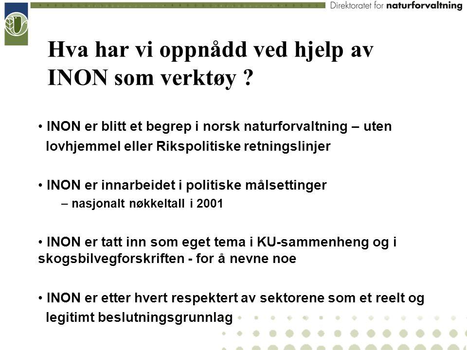 INON er blitt et begrep i norsk naturforvaltning – uten lovhjemmel eller Rikspolitiske retningslinjer INON er innarbeidet i politiske målsettinger – n