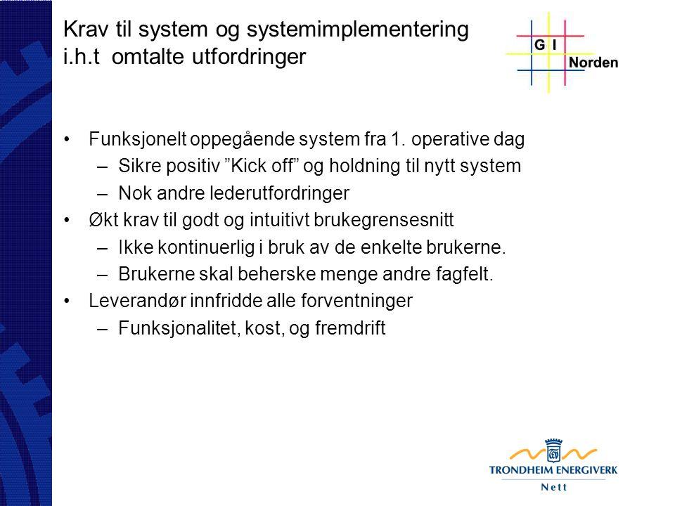 """Krav til system og systemimplementering i.h.t omtalte utfordringer Funksjonelt oppegående system fra 1. operative dag –Sikre positiv """"Kick off"""" og hol"""